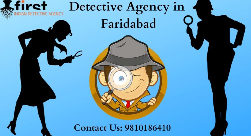 Best detective agency in Faridabad