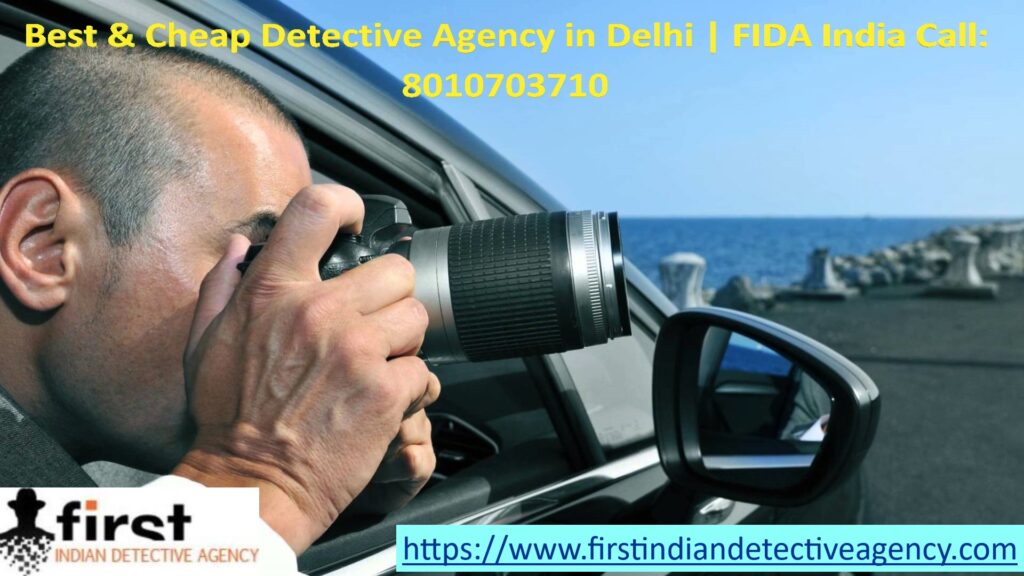 One of the Most Reputed and Cheap Detective Agency in Delhi